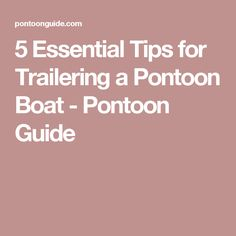 5 Essential Tips for Trailering a Pontoon Boat - Pontoon Guide