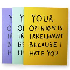 Your Opinion Is Irrelevant because I hate You - by Hannah Richards :)