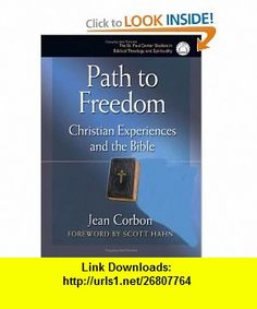 Path To Freedom Christian Experiences And The Bible (The St. Paul Center Studies in Biblical Theology and Spirituality) (9780867166163) Jean Corbon, Scott Hahn , ISBN-10: 0867166169  , ISBN-13: 978-0867166163 ,  , tutorials , pdf , ebook , torrent , downloads , rapidshare , filesonic , hotfile , megaupload , fileserve