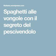 Spaghetti alle vongole con il segreto del pescivendolo