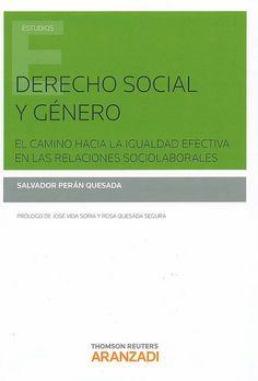 Derecho social y género : el camino hacia la igualdad efectiva en las relaciones sociolaborales / Salvador Perán Quesada, 2014