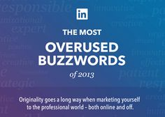 Have a LinkedIn profile? Check out this roundup of the top 10 most overused buzzwords of 2013. Instead of relying on buzzwords, provide concrete examples to stand out from the crowd!