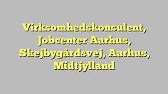 Virksomhedskonsulent, Jobcenter Aarhus, Skejbygårdsvej, Aarhus, Midtjylland