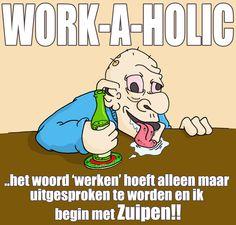 Een echte work-a-holic