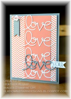 Love, love, love this love card! Expressions Thinlits are the star here. Card by Downstairs Designs