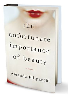 Amanda Filipacchi's The Unfortunate Importance of Beauty delves into the world of a woman who conceals her beauty beneath a fat suit and a gray wig after the tragic death of a man whose unrequited love for her drives him to suicide:
