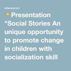 """⚡Presentation """"Social Stories An unique opportunity to promote change in children with socialization skill deficits."""""""
