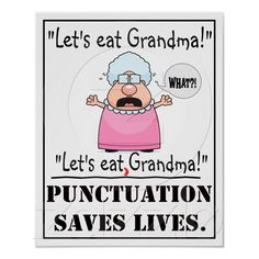Punctuation Saves Lives - Poster My English teacher did this poster and put it on the wall in her classroom Grammar Jokes, Grammar And Punctuation, Punctuation Posters, Bad Grammar, Chemistry Jokes, Science Jokes, Teaching Writing, Teaching English, English Teachers