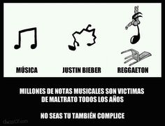 Cada vez que se escucha a Justin Bieber o Reggaeton una nota musical muere... No seas tu también cómplice.