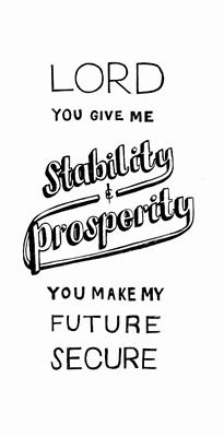 Lord, you give me stability and prosperity;you make my future secure. Psalm 16:5