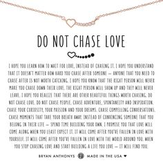 Do not chase love. Do not chase people. Chase adventure, spontaneity and inspiration. Love Yourself Quotes, Self Love Quotes, Finding Yourself, Make It Yourself, Bff, I Hope You Know, Need You, Broken Heart Quotes, Love Necklace