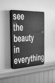 See the beauty in everything.  #feelbeautiful