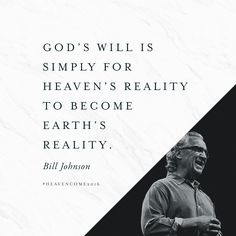 """God's will is simply for heaven's reality to become earth's reality."" // We're excited to have Bill Johnson speak at Heaven Come Conference in May 2016. Learn more at bethelmusic.com/heavencome ‪#‎HeavenCome2016‬"