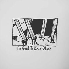 "12.4k Likes, 21 Comments - Matt Bailey (@baileyillustration) on Instagram: ""Be Good To Each Other."""
