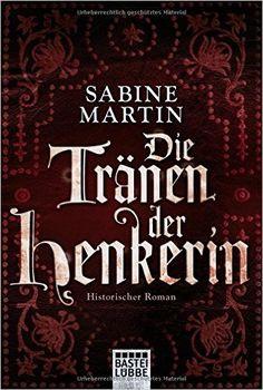 Die Tränen der Henkerin: Historischer Roman Historische Liebesromane. Bastei Lübbe Taschenbücher: Amazon.de: Sabine Martin: Bücher