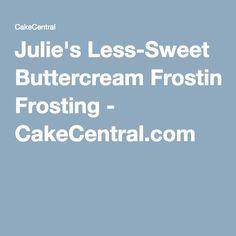 Julie's Less-Sweet Buttercream Frosting - CakeCentral.com
