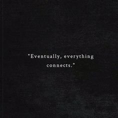 Eventually, everything connects.