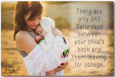 There are only 940 Saturdays between your child's birth and them leaving for…