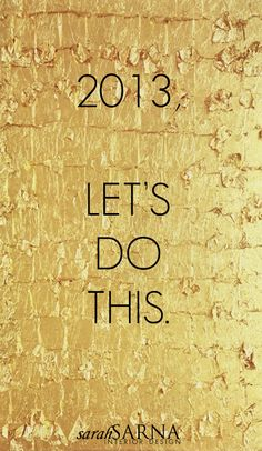 Words of Wisdom: 2013, Let's Do This!
