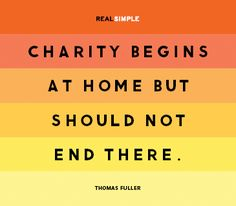 """Charity begins at home but should not end there."" - Thomas Fuller Assorted Life, Wisdom and Political Quotes (4) ( #charity #quote #picture )"
