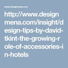 http://www.designmena.com/insight/design-tips-by-david-tkint-the-growing-role-of-accessories-in-hotels