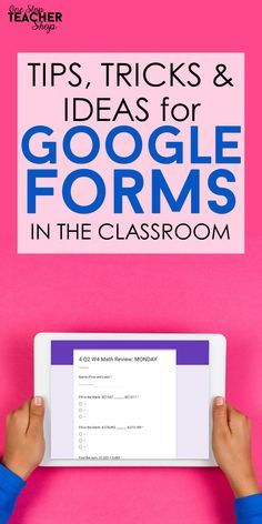 Google Forms in the Classroom: Tips, Tricks, & Resources