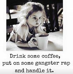 Except change the coffee to Mt Dew. Loo