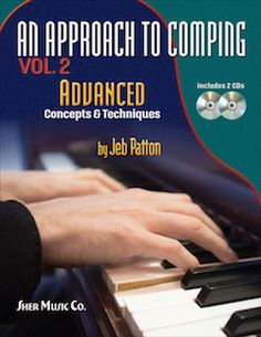 """""""An Approach to Comping, Vol. 2 Advanced Concepts and Techniques"""" by Jeb Patton. Advanced Concepts and Techniques explores the comping styles of modern jazz pianists. It is a step-by-step guide to comping rhythms, voicings, and progressions - as played by the masters."""