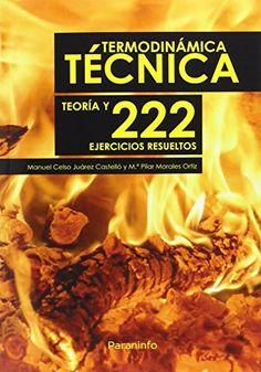 Termodinámica técnica : teoría y 222 ejercicios resueltos / Manuel Celso Juárez Castelló y Mª Pilar Morales Ortiz Madrid : Paraninfo, 2015