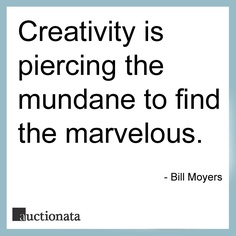 """""""Creativity is piercing the mundane to find the marvelous"""" ~Bill Moyers #Creativity #Quote"""