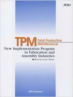 TPM Total Productive Maintenance New Implementation Program in Fabrication and Assembly Industries by Japan Institute Of Plant Maintenance Total Productive Maintenance, Programming, Productivity, Industrial, Chart, News, Fabric, Japan, Tejido