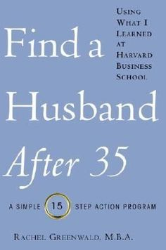Find a Husband After 35 Using What I Learned at Harvard Business School by Rachel Greenwald 9780345466259 Marketing Tactics, The Marketing, Harvard Mba, What Is The Date, Find A Husband, One That Got Away, Harvard Business School, Dating Coach, Word Out