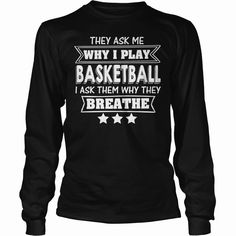 They Ask Me Why I Play #Basketball I Ask Them Why They Breathe, Order HERE ==> https://www.sunfrogshirts.com/Names/136816132-994616507.html?53625, Please tag & share with your friends who would love it, #xmasgifts #birthdaygifts #renegadelife