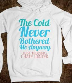 THE COLD NEVER BOTHERED ME ANYWAY JUST KIDDING I HATE  WINTER lol I love winter but this is funny