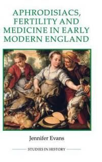 Aphrodisiacs, fertility and medicine in early modern England /