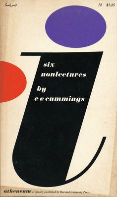 https://flic.kr/p/5i3wgg   Six Nonlectures by E.E. Cummings.  Atheneum, 1962. Cover design: Paul Rand