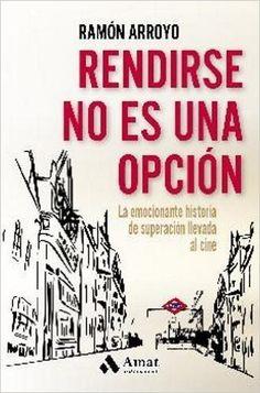 Descargar Rendirse No Es Una Opción de Ramón Arroyo Prieto PDF, Kindle, eBook, Rendirse No Es Una Opción PDF Gratis