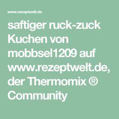 saftiger ruck-zuck Kuchen von mobbsel1209 auf www.rezeptwelt.de, der Thermomix ® Community