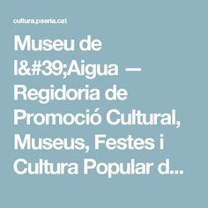 Museu de l'Aigua — Regidoria de Promoció Cultural, Museus, Festes i Cultura Popular de l'Ajuntament de Lleida