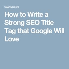 How to Write a Strong SEO Title Tag that Google Will Love