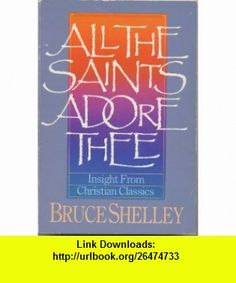 All the Saints Adore Thee Insight From Christian Classics (9780310515005) Bruce L. Shelley , ISBN-10: 0310515009  , ISBN-13: 978-0310515005 ,  , tutorials , pdf , ebook , torrent , downloads , rapidshare , filesonic , hotfile , megaupload , fileserve