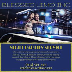 Blessed Limo offers superb night parties limo service in Seattle, Tacoma, & Bellevue. Enjoy plush leather seating, neon/strobe ceiling and floor lighting and a bar providing a lounge atmosphere with flat screen televisions,DVD/CD available for your viewing pleasure as you cruise to your destination.Call Blessed Limousine Inc. at 206-579-5911 NOW!