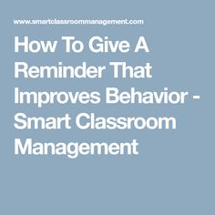 How To Give A Reminder That Improves Behavior - Smart Classroom Management