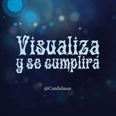"""""""Visualiza y se cumplirá"""". #Candidman #Frases #Motivación"""
