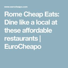 Rome Cheap Eats: Dine like a local at these affordable restaurants | EuroCheapo