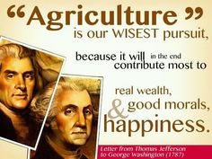 """Jefferson quote- """"Agriculture is our wisest pursuit, because it will in the end contribute to real wealth, good morals, and happiness. Agriculture Quotes, Agriculture News, Jefferson Quotes, Thomas Jefferson, Great Quotes, Quotes To Live By, Inspirational Quotes, Ag Day, Good Morals"""