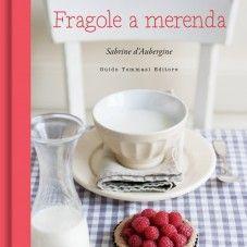 Fragole a merenda: il libro (Guido Tommasi Editore)