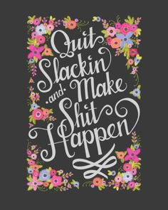 Quit Slackin' and Make Shit Happen - Print 8x10