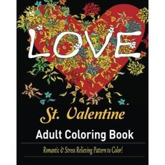 St. Valentine Coloring Book for Adult: Over 30 Romantic and Stress Relieving Pattern to Color!