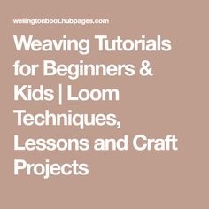 Weaving Tutorials for Beginners & Kids | Loom Techniques, Lessons and Craft Projects